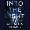 Into the Light - Erin deWard, Audible Studios, Aleatha Romig, Noah Michael Levine, Kevin T. Collins
