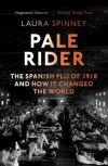 Pale Rider: The Spanish Flu of 1918 and How It Changed the World - Laura Spinney