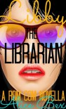 Libby the Librarian (Rom Com) - Alice Bex