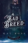 A Bad Breed - Kat Ross