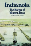 Indianola: The Mother of Western Texas - Brownson Malsch