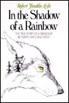 In the Shadow of a Rainbow: The True Story of a Friendship Between Man and Wolf - Robert Franklin Leslie
