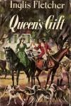 Queen's Gift - Inglis Fletcher