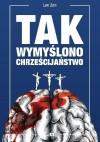 Tak wymyślono chrześcijaństwo - Leo Zen, Beata Badyńska-Lipowczan