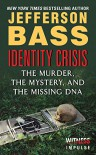 Identity Crisis: The Murder, the Mystery, and the Missing DNA - Jefferson Bass