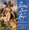 The Goddess' Guide to Love: Timeless Secrets to Divine Romance - Margie Lapanja