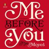 Me Before You: A Novel - Steven Crossley, Andrew Wincott, Susan Lyons, Anna Bentink, Lindsay Owen-Jones, Jojo Moyes, Alex Tregear