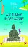Wie Buddha in der Sonne - Hanna Dietz