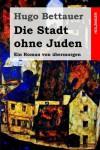 Die Stadt ohne Juden: Ein Roman von übermorgen (German Edition) - Hugo Bettauer