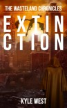 Extinction (The Wasteland Chronicles, Book 6) - Kyle West