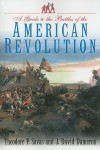 A Guide to the Battles of the American Revolution - Theodore P. Savas, J. David Dameron