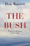 The Bush: Travels in the Heart of Australia - Don Watson