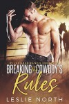 Breaking the Cowboy's Rules - Leslie North