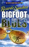 Bigfoot Blues - Ricardo Sanchez