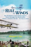 To Rule the Winds: The Evolution of the British Fighter Force Through Two World Wars Volume 1: Prelude to Air War - The Years to 1914 - Michael C. Fox
