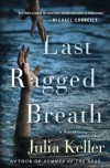 Last Ragged Breath: A Novel (Bell Elkins Novels) - Julia Keller