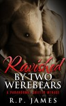 SHAPESHIFTER ROMANCE: Ravished By Two WereBears (Shapeshifter paranormal romance menage new adult) (Paranormal MMF Shape shifter Shifter Menage Romance ... sister singlehood Werebear Alpha Romance) - R.P. James