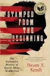 Stamped from the Beginning: The Definitive History of Racist Ideas in America (National Book Award Winner) - Ibram X. Kendi