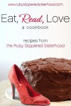 Eat, Read, Love: Romance and Recipes From the Ruby-Slippered Sisterhood - Ruby-Slippered Sisterhood, Amanda Brice, Kim Law, Laurie Kellogg