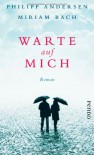 Warte auf mich: Roman - Philipp Andersen;Miriam Bach