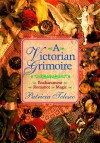 A Victorian Grimoire: Romance - Enchantment - Magic - Patricia J. Telesco