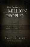How Do You Kill 11 Million People?: Why the Truth Matters More Than You Think - Andy Andrews