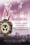 A Magnificent Obsession: Victoria, Albert, and the Death That Changed the British Monarchy - Helen Rappaport