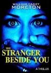 The Stranger Beside You - William Casey Moreton