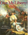 Give Me Liberty: The Story of the Declaration of Independence - Russell Freedman