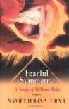 Fearful Symmetry: A Study of William Blake - Northrop Frye