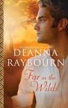 Far in the Wilds - Deanna Raybourn