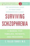 Surviving Schizophrenia: A Manual for Families, Patients, and Providers - E. Fuller Torrey