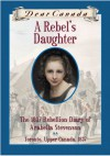 Dear Canada: A Rebel's Daughter: The 1837 Rebellion Diary of Arabelle Stevenson Toronto, Upper Canad - Janet Lunn
