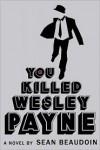 You Killed Wesley Payne -