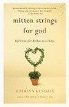Mitten Strings for God: Reflections for Mothers in a Hurry - Katrina Kenison, Melanie Marder Parks