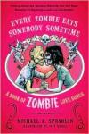 Every Zombie Eats Somebody Sometime: A Book of Zombie Love Songs - Michael P. Spradlin, Jeff Weigel