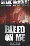 Bleed On Me - Shane McKenzie