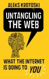 Untangling the Web: What the internet is doing to you - Aleks Krotoski