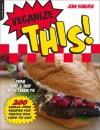 Veganize This!: From Surf & Turf to Ice-Cream Pie--200 Animal-Free Recipes for People Who Love to Eat - Jenn Shagrin