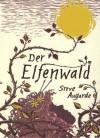 Der Elfenwald - Steve Augarde