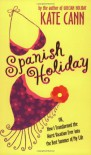 Spanish Holiday: Or, How I Transformed the Worst Vacation Ever into the Best Summer of My Life - Kate Cann