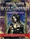 Manga Mania Occult & Horror: How to Draw the Elegant and Seductive Characters of the Dark - Christopher Hart