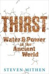 Thirst: Water and Power in the Ancient World - Steven Mithen