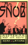 Am I a Snob?: Modernism and the Novel - Sean Latham