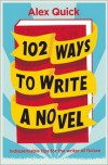 102 Ways to Write a Novel: Indispensable Advice for the Writer of Fiction - Alex Quick