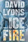 Ice Fire: A Thriller - David Lyons