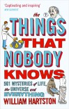 The Things That Nobody Knows: 501 Mysteries of Life, the Universe and Everything - William Hartston