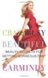 Crazy Busy Beautiful: Beauty Secrets for Getting Gorgeous Fast - Carmindy
