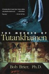 The Murder of Tutankhamen - Bob Brier