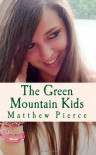 The Green Mountain Kids - Matthew Pierce